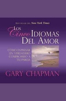 Los Cincos Idiomas del Amor: Como Expresar Un Verdadero Compromiso a Tu Pareja, Gary Chapman