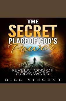 The Secret Place of God's Power, Bill Vincent
