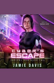 Cyber's Escape: Sapiens Run Book 2, Jamie Davis