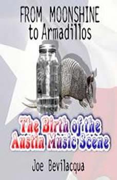 From Moonshine to Armadillos: The Birth of the Austin Music Scene, Joe Bevilacqua