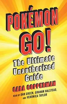 Pokemon GO!: The Ultimate Unauthorized Guide, Cara Copperman