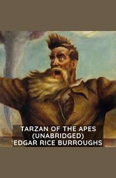 Tarzan of the Apes (Unabridged), Edgar Rice Burroughs
