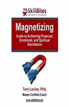 Magnetizing: Guide to Achieving Financial, Emotional, and Spiritual Abundance, Terri Levine