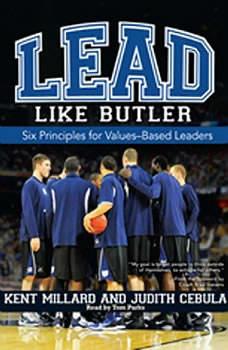 Lead Like Butler: Six Principles for Values-Based Leaders, M. Kent Millard