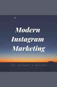 Modern Instagram Marketing, Dr. Michael C. Melvin