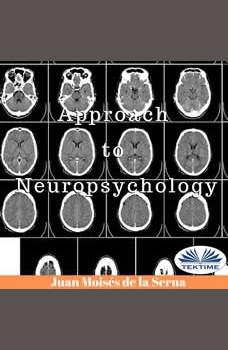 Approach To Neuropsychology, Juan Moises De La Serna