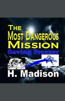The Most Dangerous Mission: Saving Freezer, H. Madison