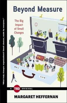 Beyond Measure: The Big Impact of Small Changes, Margaret Heffernan