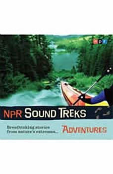 NPR Sound Treks: Adventures: Breathtaking Stories from Nature's Extremes, Jon Hamilton