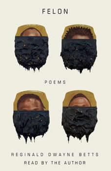 Felon: Poems, Reginald Dwayne Betts