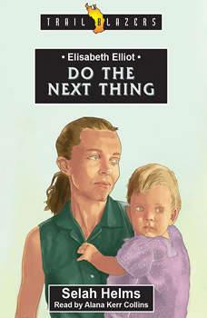 Elisabeth Elliot: Do the Next Thing, Selah Helms