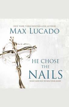 He Chose the Nails, Max Lucado