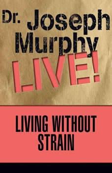 Living Without Strain: Dr. Joseph Murphy LIVE!, Joseph Murphy