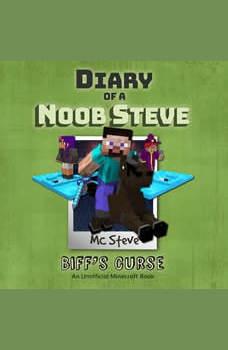 Diary Of A Minecraft Noob Steve Book 6: Biff's Curse: (An Unofficial Minecraft Book), MC Steve