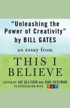Unleashing the Power of Creativity: A This I Believe Essay, Bill Gates