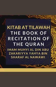 Kitab At Tilawah - The Book of Recitation of the Qur�an, Imam Muhyi al-Din Abu Zakariyya Yahya bin Sharaf al-Nawawi