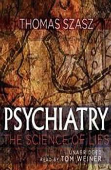 Psychiatry: The Science of Lies, Thomas Szasz