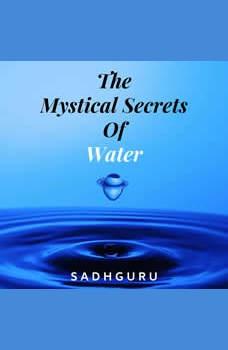 The Mystical Secrets Of Water, Sadhguru