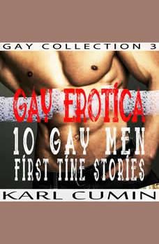 Gay Erotica: 10 Gay Men First Time Stories, Karl Cumin