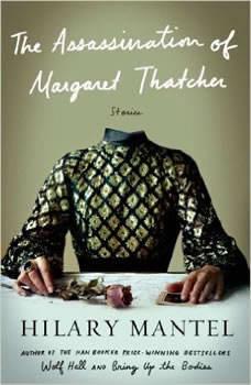 The Assassination of Margaret Thatcher: Stories, Hilary Mantel