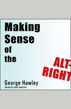 Making Sense of the Alt-Right, George Hawley