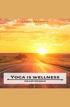 Yoga is Wellness for a Better Brain, Santy Nazzara
