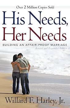 His Needs, Her Needs: Building an Affair-Proof Marriage, Willard F. Harley