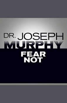 Fear Not, Joseph Murphy