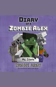 Diary Of A Minecraft Zombie Alex Book 2: Zombie Army: (An Unofficial Minecraft Book), MC Steve
