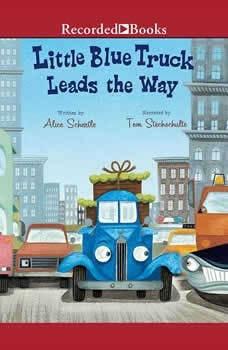 Little Blue Truck Leads the Way, Alice Schertle