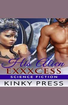 His Alien Exxxcess: Virile Off-world Action, Kinky Press