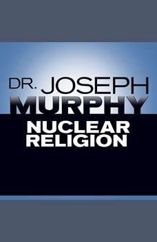 Nuclear Religion, Joseph Murphy