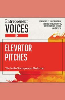 Entrepreneur Voices on Elevator Pitches, Inc. The Staff of Entrepreneur Media