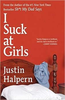 I Suck at Girls, Justin Halpern