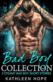Bad Boy Collection: 5 Steamy Bad Boy Short Stories, Kathleen Hope