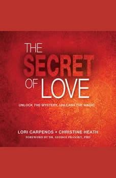 The Secret of Love: Unlock the Mystery, Unleash the Magic, Lori Carpenos