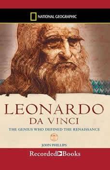 Leonardo da Vinci: The Genius Who Defined the Renaissance, John Phillips
