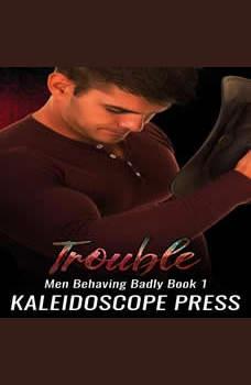Trouble: Men Behaving Badly, Kaleidoscope Press