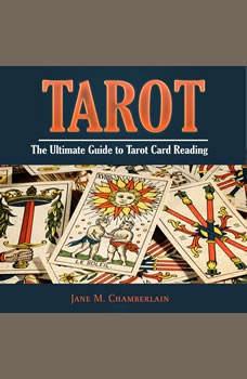 Tarot: The Ultimate Guide to Tarot Card Reading, Jane M. Chamberlain