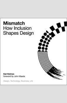 Mismatch: How Inclusion Shapes Design, Kat Holmes