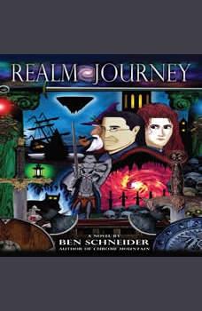 Realm Journey: A Novel by Ben Schneider: Author of Chrome Mountain, Ben Schneider
