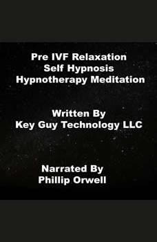 Pre IVF Relaxation Self Hypnosis Hypnotherapy Meditation, Key Guy Technology LLC
