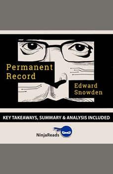 Summary: Permanent Record: by Edward Snowden: Key Takeaways, Summary & Analysis Included, Ninja Reads