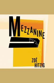 Mezzanine: Poems, Zoe Hitzig