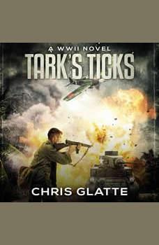 Tark's Ticks: A WWII Novel, Chris Glatte