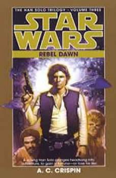 Star Wars: The Han Solo Trilogy: Rebel Dawn: Volume 3, A. C. Crispin