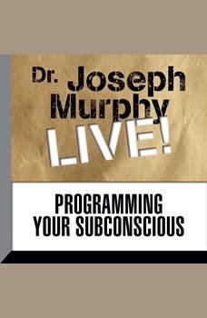 Programming Your Subconscious: Dr. Joseph Murphy LIVE!, Joseph Murphy