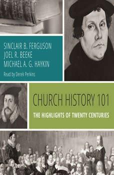 Church History 101: The Highlights of Twenty Centuries, Sinclair B. Ferguson