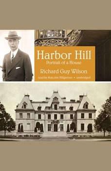 Harbor Hill: Portrait of a House, Richard Guy Wilson