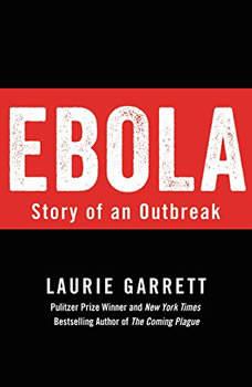 Ebola: Story of an Outbreak, Laurie Garrett